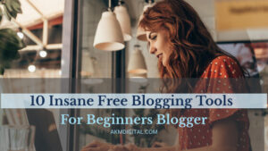 10 Insane Free Blogging Tools  for Beginners Blogger