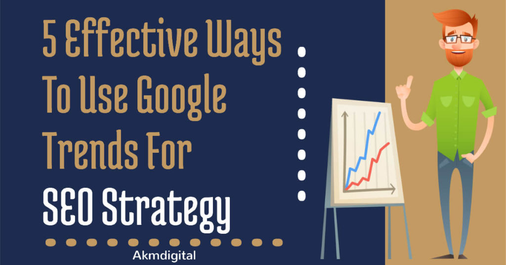 5 Effective Ways To Use Google Trends For SEO Strategy