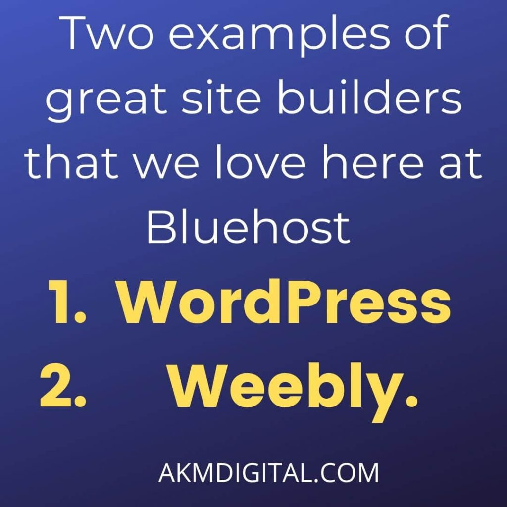 Two examples of great site builders that we love here at Bluehost are WordPress and Weebly. AKMDIGITAL.COM