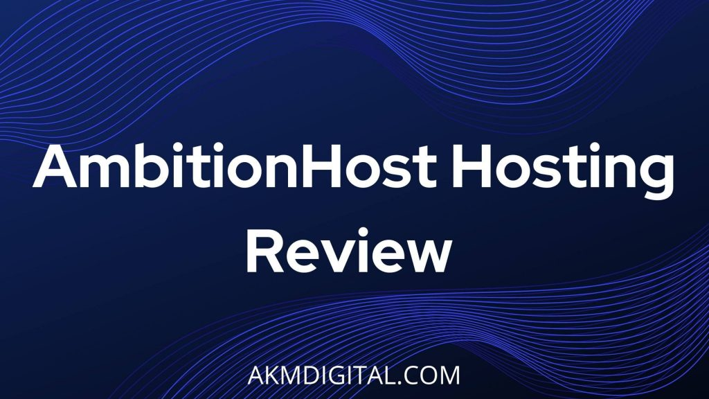 AmbitionHost Hosting Review – Akmdigital